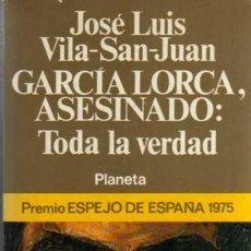 Libros de segunda mano: GARCÍA LORCA, ASESINADO: TODA LA VERDAD - JOSÉ LUIS VILA SAN JUAN - DE. PLANETA 1977. Lote 28856586