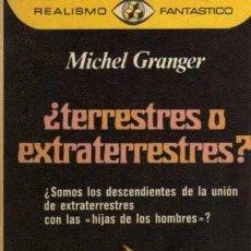 Libros de segunda mano: TERRESTRES O ESTRATERRESTRES ? MICHEL GRANGER- REALISMO FANTASTICO - PLAZA Y JANÉS - 1º EDICIÓN 1978. Lote 28857566