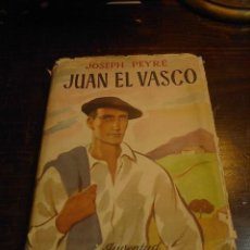 Libros de segunda mano: JOSEPH PEYRE, JUAN EL VASCO, ED. JUVENTUD, 1 ED. 1955. Lote 28891087
