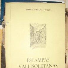 Libros de segunda mano: ESTAMPAS VALLISOLETANAS FEDERICO CARRASCAL ANTON. Lote 28966689