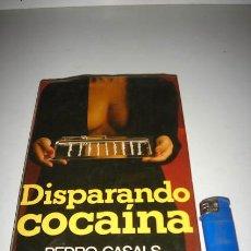 Libros de segunda mano: LIBRO DISPARANDO COCAÍNA, ESCRITO POR PEDRO CASALS.. Lote 28980272