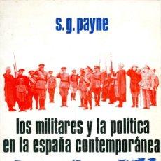 Libros de segunda mano: S.G. PAYNE. LOS MILITARES Y LA POLÍTICA EN LA ESPAÑA CONTEMPORÁNEA. FRANCIA, 1976. Lote 173908222
