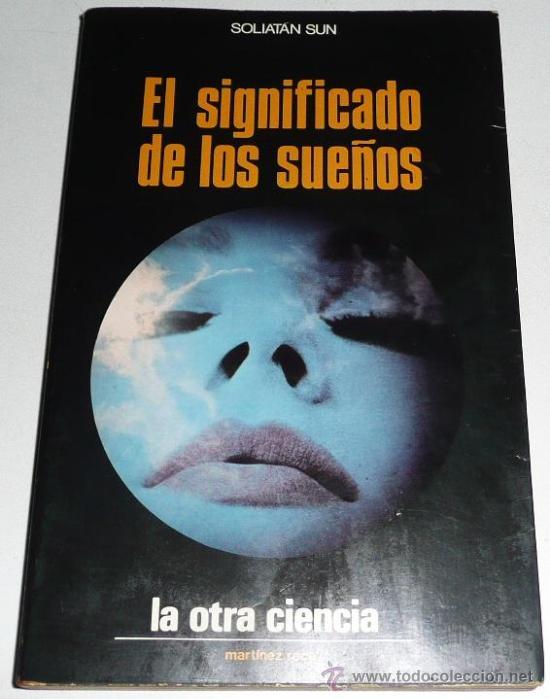 EL SIGNIFICADO DE LOS SUEÑOS - SOLIATAN SUN (COLECCIÓN LA OTRA CIENCIA Nº 13) (Libros de Segunda Mano - Parapsicología y Esoterismo - Otros)