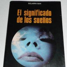 Libros de segunda mano: EL SIGNIFICADO DE LOS SUEÑOS - SOLIATAN SUN (COLECCIÓN LA OTRA CIENCIA Nº 13). Lote 28997173