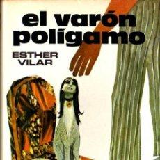 Libros de segunda mano: ESTHER VILAR - EL VARÓN POLÍGAMO - PLAZA & JANES - 1975. Lote 29095378