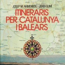 Libros de segunda mano: ITINERARIS PER CATALUNYA I BALEARS - JOSEP M.ARMENGOU / J. GUMI - TAPAS DURAS -GRAN FORMATO.AÑO 1977. Lote 29019984