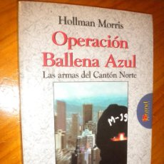 Libros de segunda mano: OPERACION BALLENA AZUL LAS ARMAS DEL CANTON NORTE / HOLLMAN MORRIS. Lote 29056273