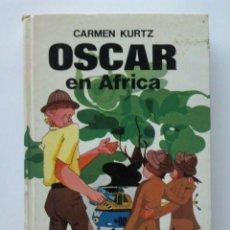 Libros de segunda mano: OSCAR EN AFRICA - CARMEN KURTZ - EDITORIAL JUVENTUD. Lote 29058977