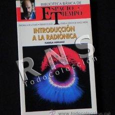 Libros de segunda mano: LIBRO INTRODUCCIÓN A LA RADIÓNICA BIBLIOTECA ESPACIO Y TIEMPO CIENCIAS MAGIA ENERGÍA ENSAYO MISTERIO. Lote 29117626
