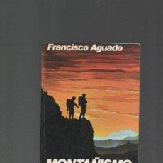 Libros de segunda mano: FRANCISCO AGUADO MONTAÑISMO MANUAL PRACTICO PENTHALON EDICIONES MADRID 1989 5ª EDICION. Lote 29255722