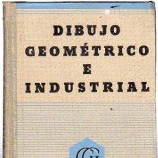 Libros de segunda mano: DIBUJO GEOMETRICO E INDUSTRIAL DE A. ANTILLI - EDITOR GUSTAVO GILI 1937. Lote 29333071
