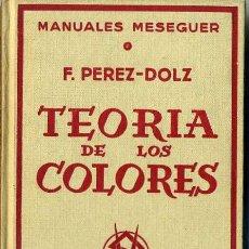 Libros de segunda mano: F. PÉREZ-DOLZ : TEORÍA DE LOS COLORES (1965). Lote 29361269