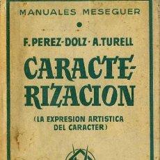 Libros de segunda mano: F. PÉREZ-DOLZ Y A. TURELL : CARACTERIZACIÓN, LA EXPRESIÓN ARTÍSTICA DEL CARÁCTER (1955). Lote 29361316