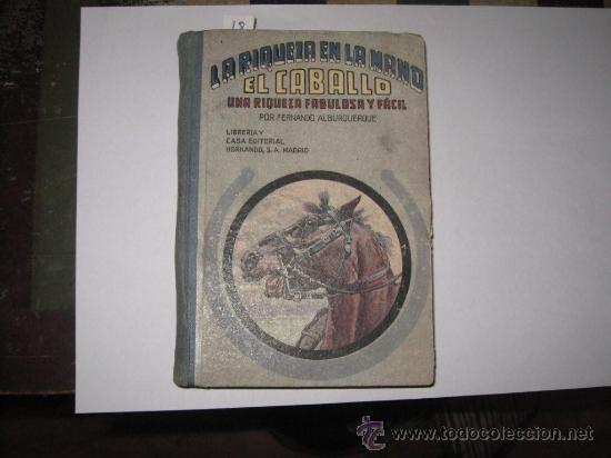 LA RIQUEZA EN LA MANO - EL CABALLO - UNA RIQUEZA FABULOSA Y FACIL . 1950- FERNANDO ALBURQUERQUE (Libros de Segunda Mano - Ciencias, Manuales y Oficios - Otros)