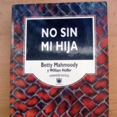 Libros de segunda mano: LIBRO NO SIN MI HIJA BETTY MAHMOODY 1995 GRANDES ÉXITOS RBA Nº 7 . Lote 29456983