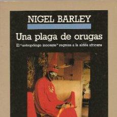 Libros de segunda mano: UNA PLAGA DE ORUGAS DE NIGEL BARLEY, (ANAGRAMA). Lote 232553330