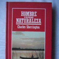 Libros de segunda mano: HOMBRE VERSUS NATURALEZA. CHARLES SHERRINGTON. BIBLIOTECA MUY INTERESANTE. EDICIONES ORBIS.1986. Lote 29489636