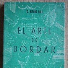Libros de segunda mano: EL ARTE DE BORDAR. ALFARO COLL (G.). Lote 29532056