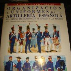 Libros de segunda mano: ORGANIZACIÓN Y UNIFORMES DE LA ARTILLERÍA ESPAÑOLA, CARLOS MEDINA ÁVILA, ÚLTIMA RATIO REGIS, ALDABA. Lote 29538228