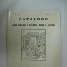 Libros de segunda mano: CATALOGO DE LIBROS ANTIGUOS Y MODERNOS, RAROS O CURIOSOS - AÑO 1973 LIBRERIA S. BERNARDO. Lote 29679596