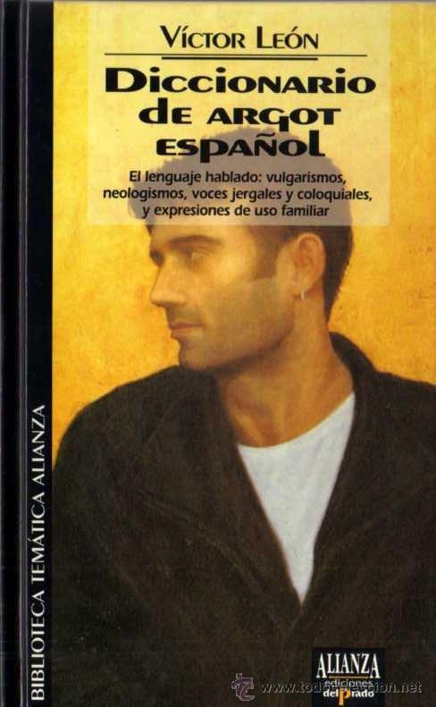 VÍCTOR LEÓN - DICCIONARIO DE ARGOT ESPAÑOL - BIB. TEM. ALIANZA Nº 16 - DEL PRADO - 1994 (Libros de Segunda Mano - Ciencias, Manuales y Oficios - Otros)