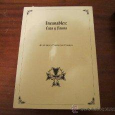 Libros de segunda mano: INCUNABLES: CAZA Y FAUNA - ALMUDENA TORREGO CASADO - EDICION LIMITADA - NUMERADA - EDIC. OTERO 2006. Lote 29817865