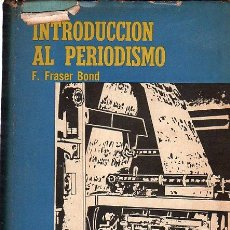 Libros de segunda mano: INTRODUCCIÓN AL PERIODISMO, FRASER BOND, ED. LIMUSA, MÉXICO 1965, 419PÁGS, 23X16CM. Lote 29834073