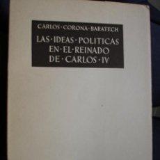 Libros de segunda mano: LAS IDEAS POLITICAS EN EL REINADO DE CARLOS IV.CARLOS CORONA BARATECH.56 PG.1954. Lote 29834383