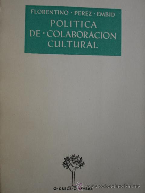 POLITICA DE COLABORACION CULTURAL.FLORENTINO PEREZ EMBID.37 PG.1954 (Libros de Segunda Mano - Historia - Otros)