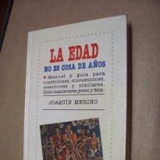 Libros de segunda mano: LA EDAD NO ES COSA DE AÑOS - JOAQUÍN MERINO - ED. PIRÁMIDE / AUTOAYUDA - 1991. Lote 29852139