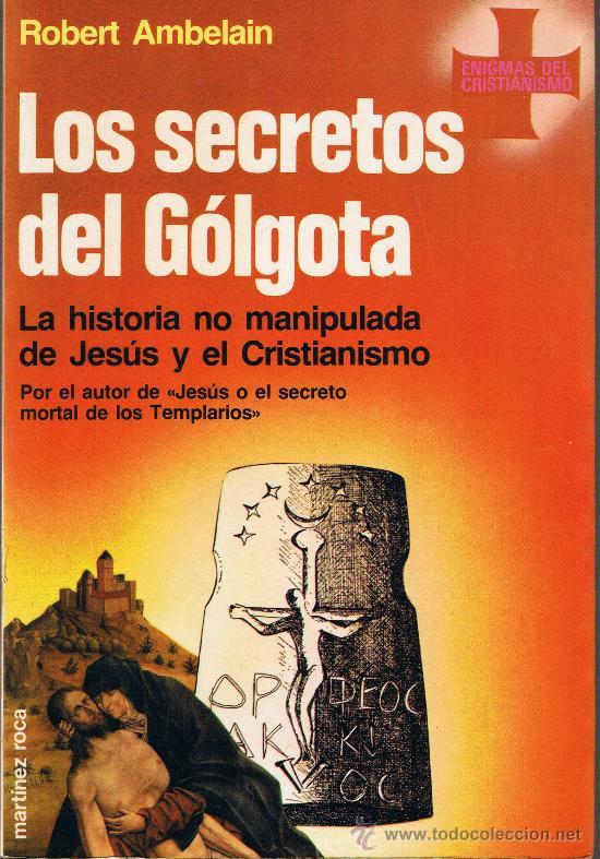 LOS SECRETOS DEL GÓLGOTA - ROBERT AMBELAIN - 1986 ENIGMAS DEL CRISTIANISMO (Libros de Segunda Mano - Parapsicología y Esoterismo - Otros)