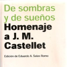 Libros de segunda mano: DE SOMBRAS Y DE SUEÑOS. HOMENAJE A J.M. CASTELLET / ED. A. SALAS. BCN : PENINSULA, 2001.. Lote 29886246