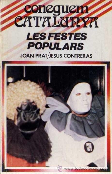 JOAN PRAT / JESÚS CONTRERAS - CONEGUEM CATALUNYA, LES FESTES POPULARS - HOGAR DEL LIBRO - 1982 (Libros de Segunda Mano - Pensamiento - Otros)