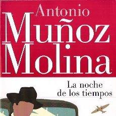 Libros de segunda mano: ANTONIO MUÑOZ MOLINA / LA NOCHE DE LOS TIEMPOS . ED. SEIX BARRAL 2011 COLECCIÓN BOOKET.. Lote 29948377