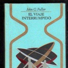 Libros de segunda mano: EL VIAJE INTERRUMPIDO, JOHN G.FULLER, PLAZA Y JANÉS, BARCELONA, 1969, 374PÁG, 21X16CM. Lote 29921354
