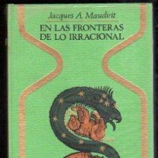 Libros de segunda mano: EN LAS FRONTERAS DE LO IRRACIONAL, JACQUES A.MAUDUIT, PLAZA Y JANÉS, BCN, 1968, 21X16CM, 296PÁG. Lote 29921584
