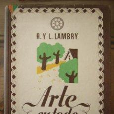 Libros de segunda mano - ARTE EN TODO. R.Y.L. LAMBRY. ED. ARS, 1942. 172 PP. ILUSTRADO. - 29922595