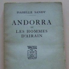 Libros de segunda mano: AÑO 1947 ** ANDORRA OU LES HOMMES D'AIRAIN ** ISABELLE SANDY * EJEMPLAR INTONSO. Lote 29941901