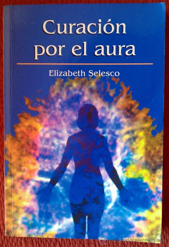 CURACIÓN POR EL AURA;ELIZABETH SELESCO;RBA 2002 (Libros de Segunda Mano - Parapsicología y Esoterismo - Otros)