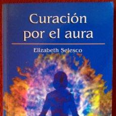 Libros de segunda mano: CURACIÓN POR EL AURA;ELIZABETH SELESCO;RBA 2002. Lote 29969449