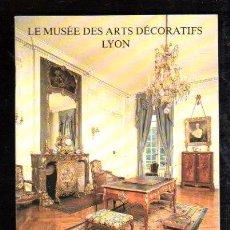 Libros de segunda mano: LE MUSEE DES ARTS DECORATIFS LYON . REEDICION 1991. Lote 29973408