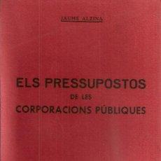 Libros de segunda mano: ELS PRESSUPOSTOS DE LES CORPORACIONS PUBLIQUES / J. ALZINA. BCN : IMP. OLIVE, 1936. 21X14 CM. 475 P.. Lote 30032582