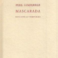 Libros de segunda mano: PERE GIMFERRER / MASCARADA . EDICIONS 62 - EMPÚRIES . 1ª EDICIÓ ESCRIPTURA AUTOMÁTICA OCTOSIL·LABS. Lote 30046512