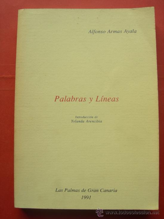 PALABRAS Y LÍNEAS - ARMAS AYALA - LAS PALMAS DE GRAN CANARIA 1991 - DEDICATORIA AUTOR (Libros de Segunda Mano (posteriores a 1936) - Literatura - Otros)