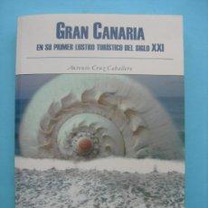 Libros de segunda mano: GRAN CANARIA EN SU PRIMER LUSTRO TURISTICO DEL SIGLO XXI - ANTONIO CRUZ CABALLERO. Lote 30071168