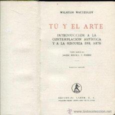 Libros de segunda mano: TU Y EL ARTE,INTRODUCCION A LA CONTEMPLACION ARTISTICA Y A LA HISTORIA DEL ARTE. Lote 30077912