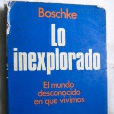 Libros de segunda mano: LO INEXPLORADO. BOSCHKE, F.L. 1975. Lote 30132083