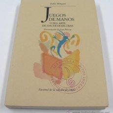 Libros de segunda mano: JUEGOS DE MANOS, FACSIMIL DE LA EDICIÓN DE 1864. MAGIA 16X11CM. PABLO MINGUET. Lote 30172029