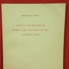 Libros de segunda mano: NOTAS DIPLOMÁTICAS SOBRE CUBA COLONIAL EN SUS ÚLTIMOS AÑOS, MARQUÉS DE ALEDO, MADRID ED. MAESTRE1956. Lote 30270707