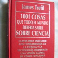 Libros de segunda mano: 1001 COSAS QUE TODO EL MUNDO DEBERÍA SABER SOBRE CIENCIA. TREFIL, JAMES. 1993. Lote 30242978
